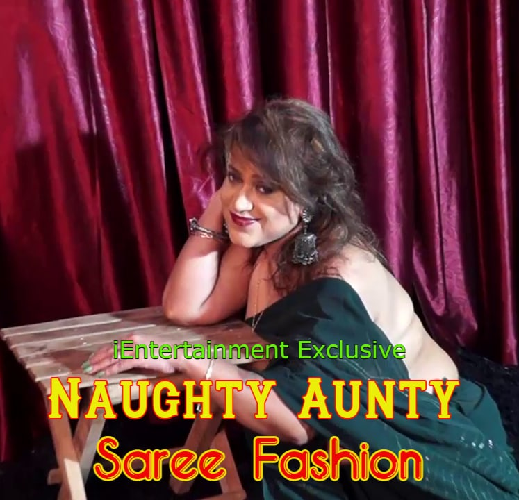 Naughty Aunty Saree Fashion (2021) iEntertainment Exclusive Uncut (2021)